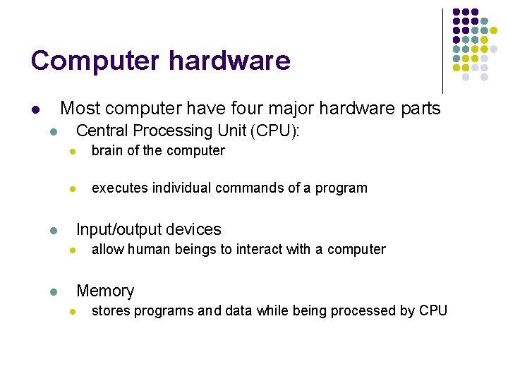Computer hardware Most computer have four major hardware parts l l l Central Processing