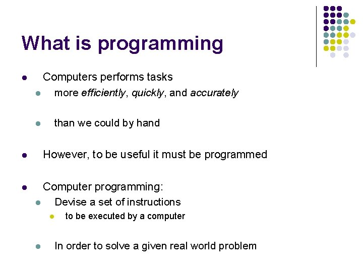 What is programming l Computers performs tasks l more efficiently, quickly, and accurately than