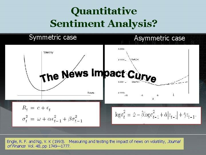 Quantitative Sentiment Analysis? Symmetric case Asymmetric case Engle, R. F. and Ng, V. K