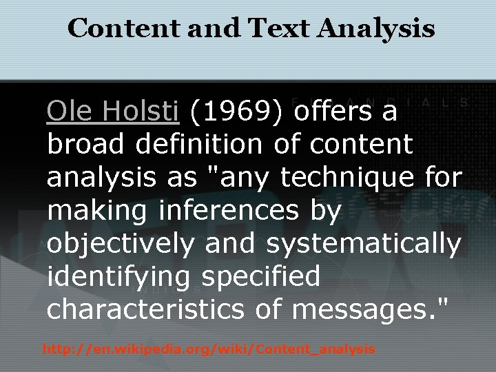 Content and Text Analysis Ole Holsti (1969) offers a broad definition of content analysis