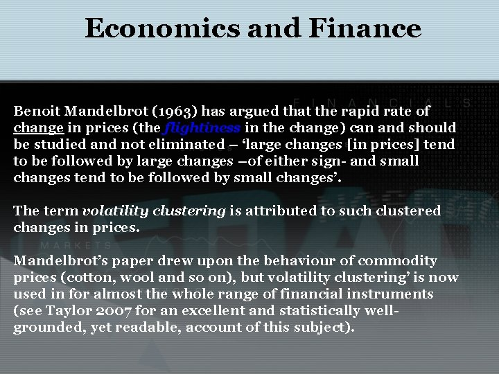 Economics and Finance Benoit Mandelbrot (1963) has argued that the rapid rate of change