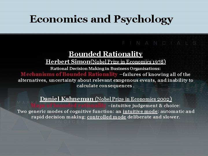 Economics and Psychology Bounded Rationality Herbert Simon(Nobel Prize in Economics 1978) Rational Decision Making