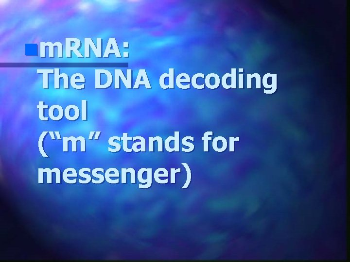 """nm. RNA: The DNA decoding tool (""""m"""" stands for messenger)"""