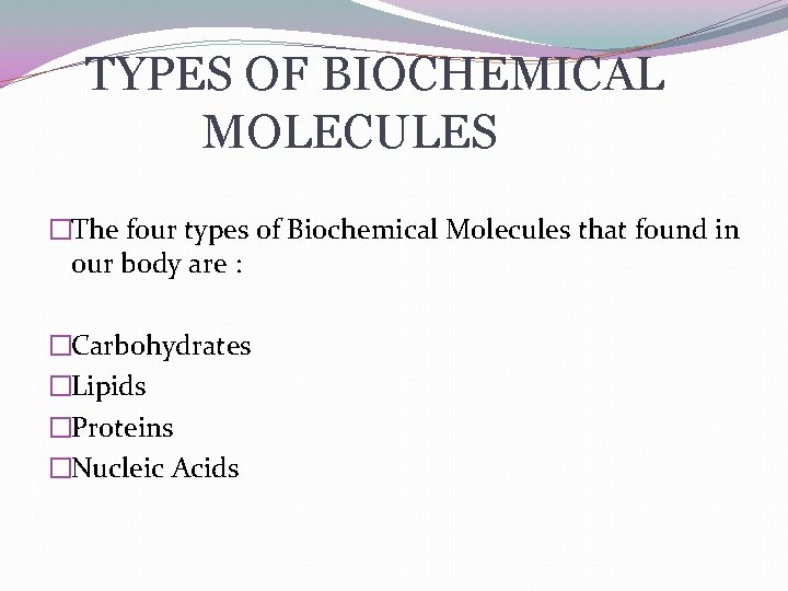 TYPES OF BIOCHEMICAL MOLECULES �The four types of Biochemical Molecules that found in our
