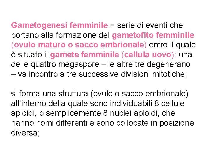 Gametogenesi femminile = serie di eventi che portano alla formazione del gametofito femminile (ovulo