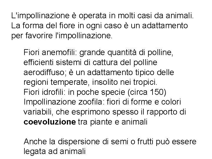 L'impollinazione è operata in molti casi da animali. La forma del fiore in ogni