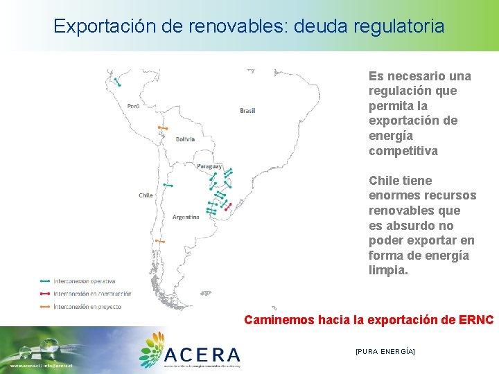 Exportación de renovables: deuda regulatoria Es necesario una regulación que permita la exportación de