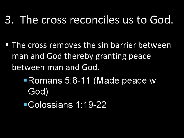 3. The cross reconciles us to God. § The cross removes the sin barrier