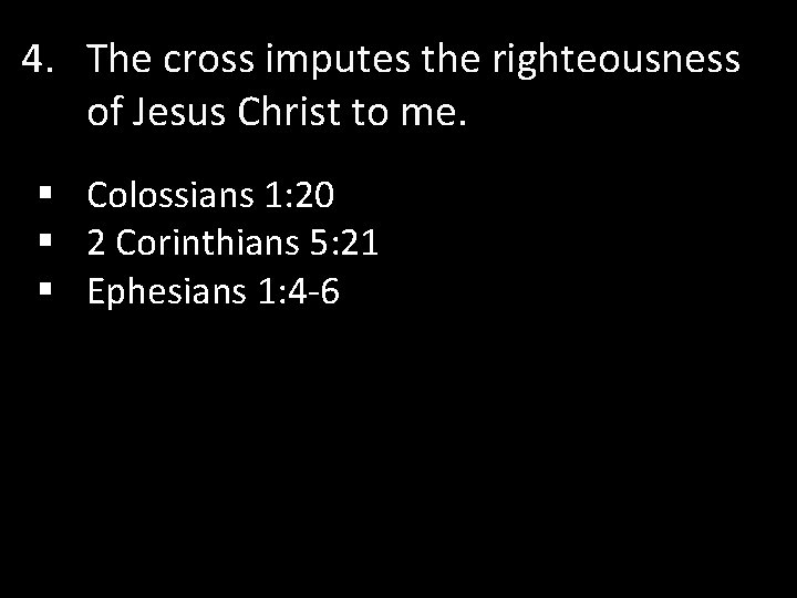 4. The cross imputes the righteousness of Jesus Christ to me. § Colossians 1:
