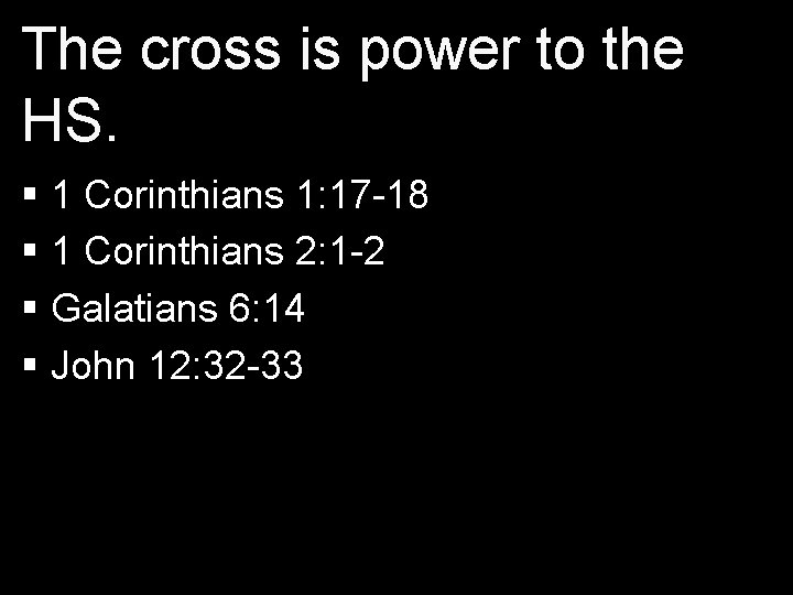 The cross is power to the HS. § 1 Corinthians 1: 17 -18 §