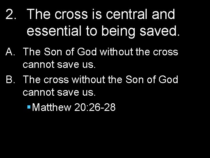 2. The cross is central and essential to being saved. A. The Son of