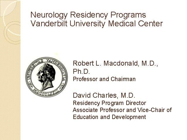 Neurology Residency Programs Vanderbilt University Medical Center Robert L. Macdonald, M. D. , Ph.