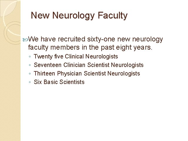 New Neurology Faculty We have recruited sixty-one new neurology faculty members in the past