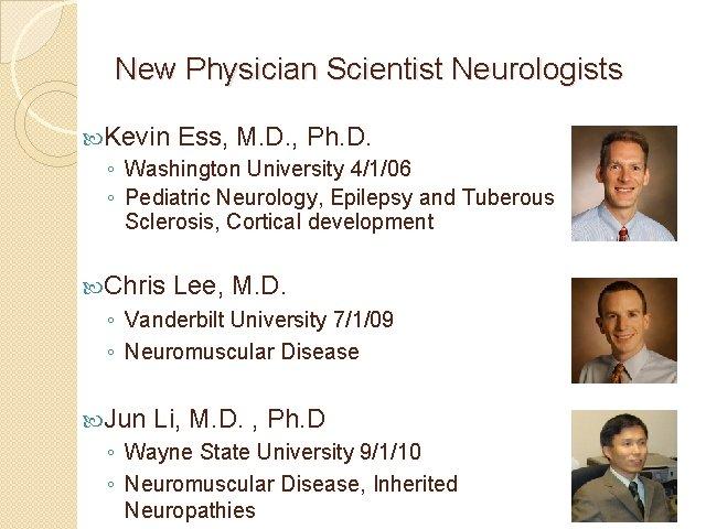 New Physician Scientist Neurologists Kevin Ess, M. D. , Ph. D. ◦ Washington University