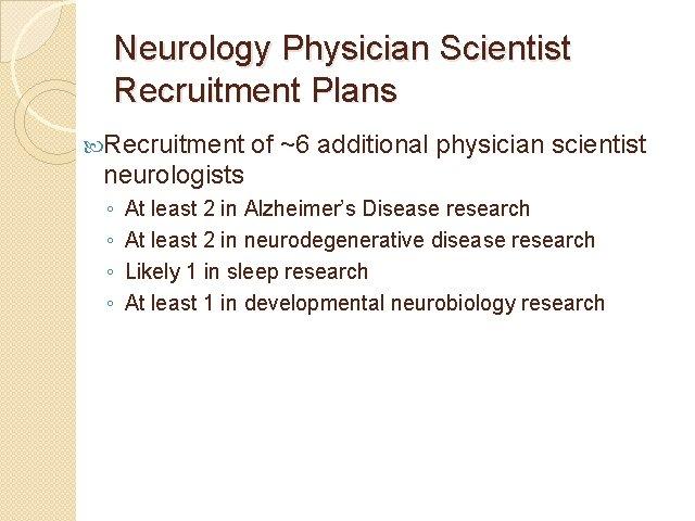 Neurology Physician Scientist Recruitment Plans Recruitment of ~6 additional physician scientist neurologists ◦ ◦