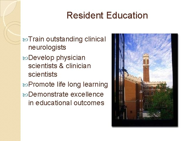 Resident Education Train outstanding clinical neurologists Develop physician scientists & clinician scientists Promote life