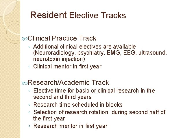 Resident Elective Tracks Clinical Practice Track ◦ Additional clinical electives are available (Neuroradiology, psychiatry,