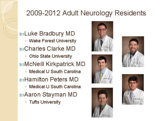 2009 -2012 Adult Neurology Residents Luke Bradbury MD ◦ Wake Forest University Charles Clarke