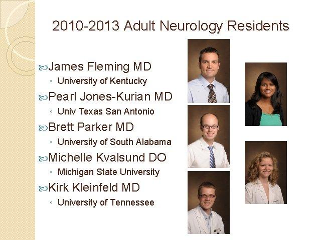 2010 -2013 Adult Neurology Residents James Fleming MD ◦ University of Kentucky Pearl Jones-Kurian
