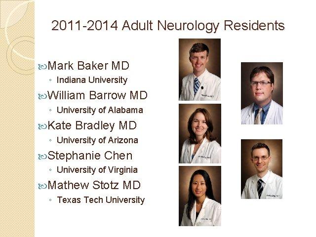 2011 -2014 Adult Neurology Residents Mark Baker MD ◦ Indiana University William Barrow MD