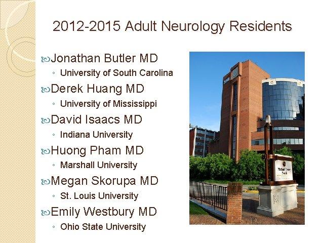 2012 -2015 Adult Neurology Residents Jonathan Butler MD ◦ University of South Carolina Derek