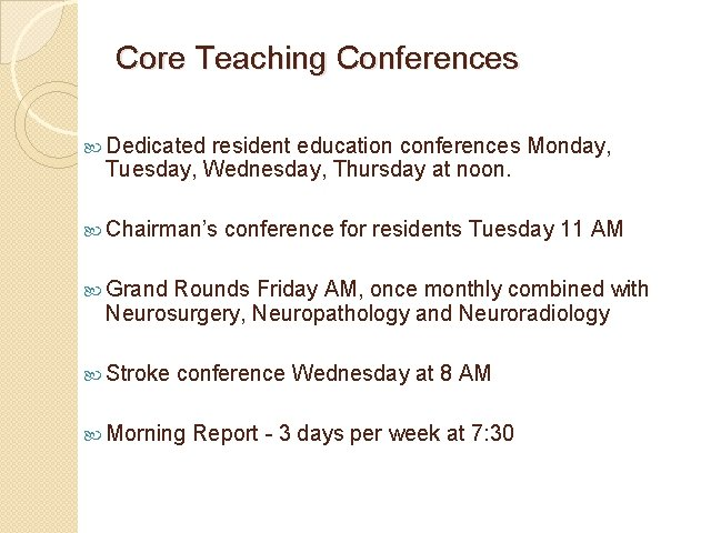 Core Teaching Conferences Dedicated resident education conferences Monday, Tuesday, Wednesday, Thursday at noon. Chairman's