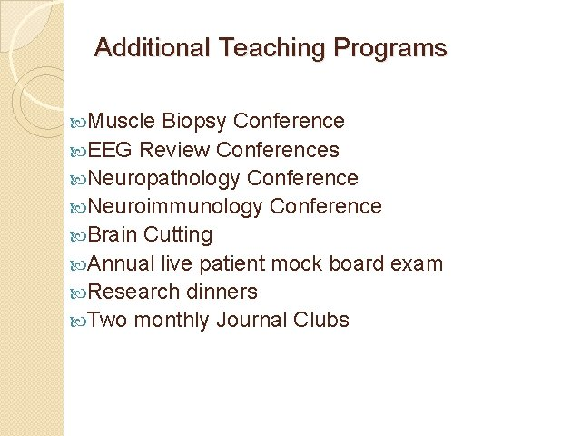Additional Teaching Programs Muscle Biopsy Conference EEG Review Conferences Neuropathology Conference Neuroimmunology Conference Brain