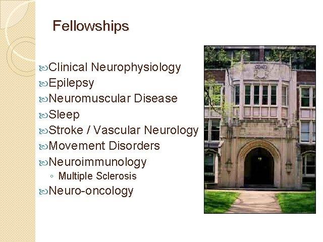 Fellowships Clinical Neurophysiology Epilepsy Neuromuscular Disease Sleep Stroke / Vascular Neurology Movement Disorders Neuroimmunology