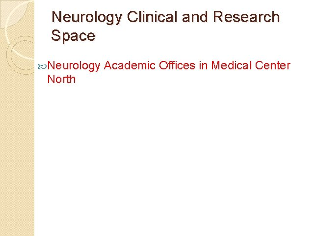 Neurology Clinical and Research Space Neurology North Academic Offices in Medical Center