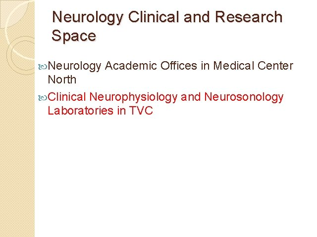 Neurology Clinical and Research Space Neurology Academic Offices in Medical Center North Clinical Neurophysiology