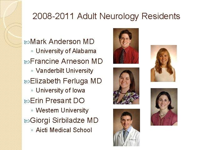 2008 -2011 Adult Neurology Residents Mark Anderson MD ◦ University of Alabama Francine Arneson