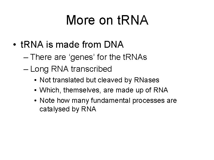 More on t. RNA • t. RNA is made from DNA – There are