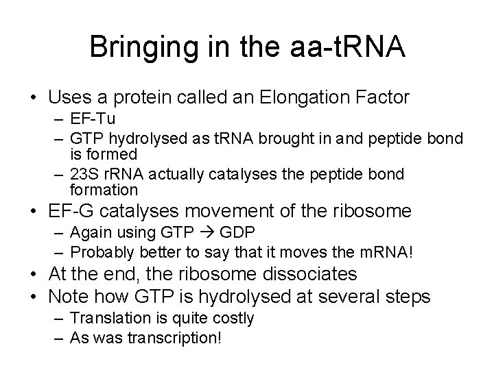 Bringing in the aa-t. RNA • Uses a protein called an Elongation Factor –