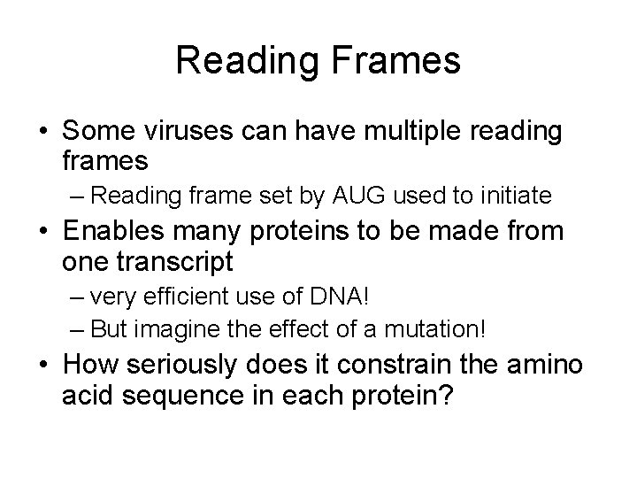 Reading Frames • Some viruses can have multiple reading frames – Reading frame set