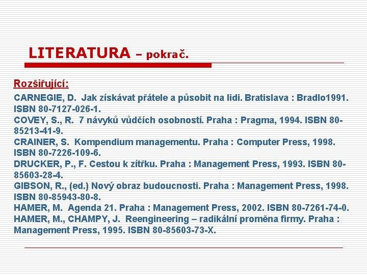 LITERATURA – pokrač. Rozšiřující: CARNEGIE, D. Jak získávat přátele a působit na lidi. Bratislava