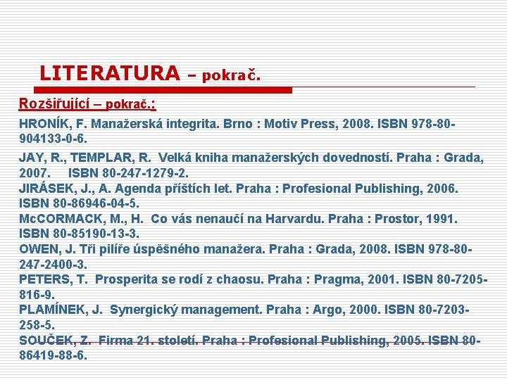 LITERATURA – pokrač. Rozšiřující – pokrač. : HRONÍK, F. Manažerská integrita. Brno : Motiv