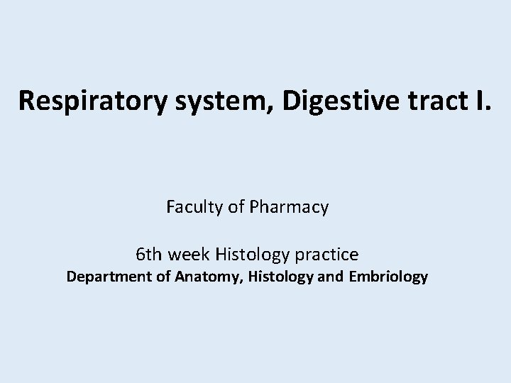 Respiratory system, Digestive tract I. Faculty of Pharmacy 6 th week Histology practice Department