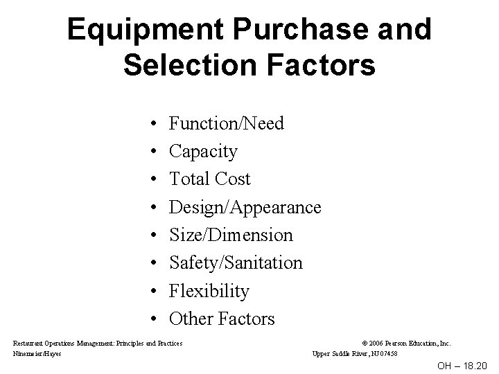 Equipment Purchase and Selection Factors • • Function/Need Capacity Total Cost Design/Appearance Size/Dimension Safety/Sanitation
