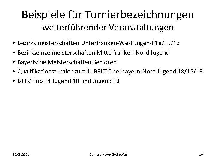 Beispiele für Turnierbezeichnungen weiterführender Veranstaltungen • Bezirksmeisterschaften Unterfranken-West Jugend 18/15/13 • Bezirkseinzelmeisterschaften Mittelfranken-Nord Jugend