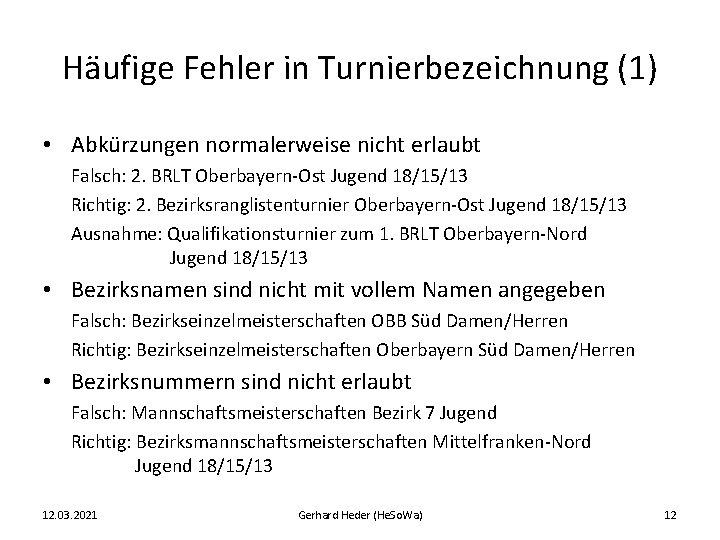 Häufige Fehler in Turnierbezeichnung (1) • Abkürzungen normalerweise nicht erlaubt Falsch: 2. BRLT Oberbayern-Ost