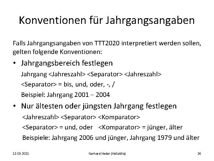 Konventionen für Jahrgangsangaben Falls Jahrgangsangaben von TTT 2020 interpretiert werden sollen, gelten folgende Konventionen: