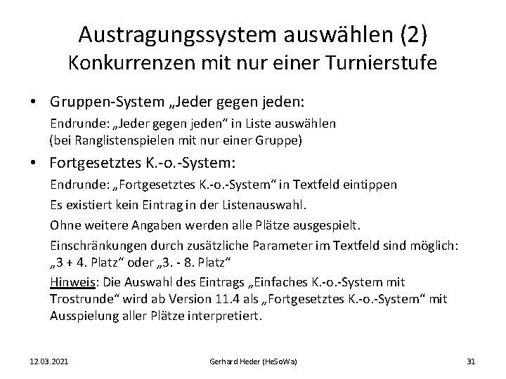 """Austragungssystem auswählen (2) Konkurrenzen mit nur einer Turnierstufe • Gruppen-System """"Jeder gegen jeden: Endrunde:"""