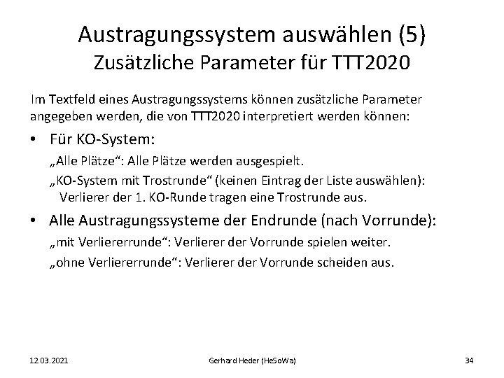 Austragungssystem auswählen (5) Zusätzliche Parameter für TTT 2020 Im Textfeld eines Austragungssystems können zusätzliche