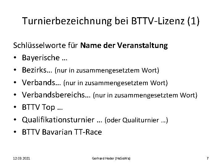 Turnierbezeichnung bei BTTV-Lizenz (1) Schlüsselworte für Name der Veranstaltung • Bayerische … • Bezirks…