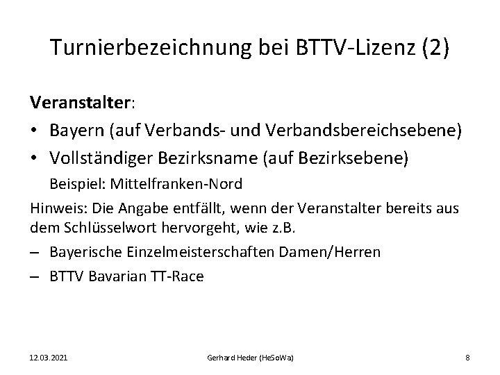 Turnierbezeichnung bei BTTV-Lizenz (2) Veranstalter: • Bayern (auf Verbands- und Verbandsbereichsebene) • Vollständiger Bezirksname