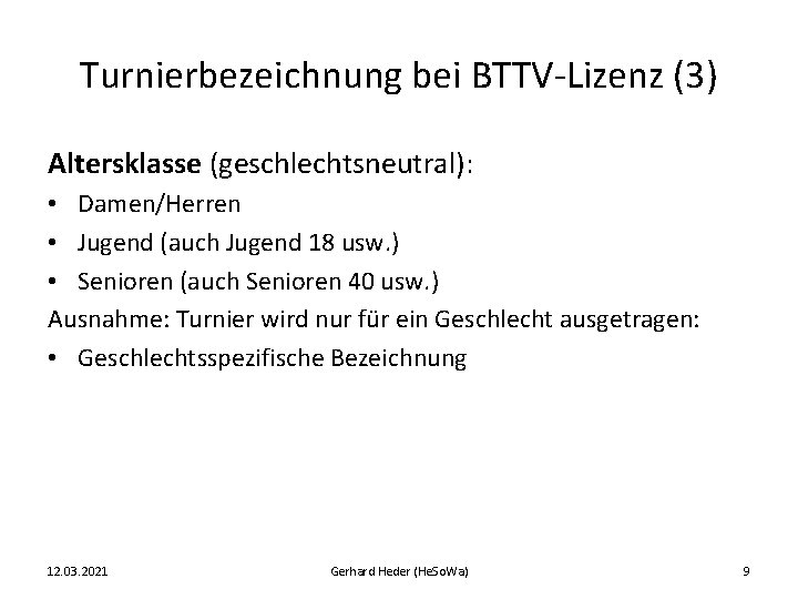 Turnierbezeichnung bei BTTV-Lizenz (3) Altersklasse (geschlechtsneutral): • Damen/Herren • Jugend (auch Jugend 18 usw.