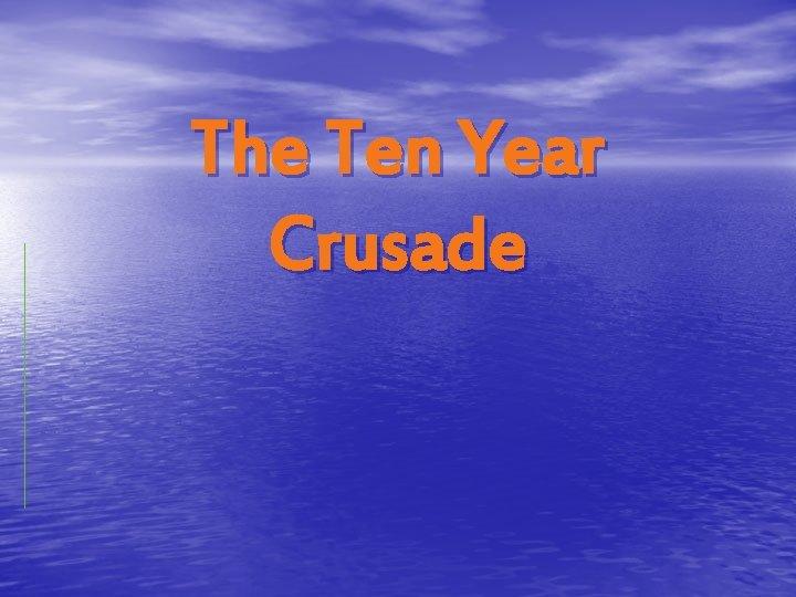 The Ten Year Crusade