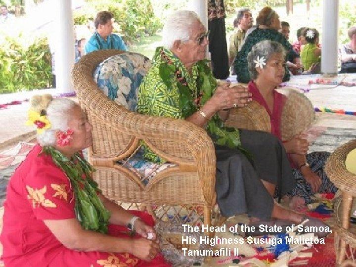 The Head of the State of Samoa, His Highness Susuga Malietoa Tanumafili II