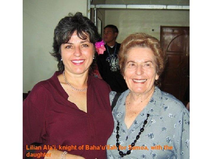 Lilian Ala'i, knight of Baha'u'llah for Samoa, with the daughter