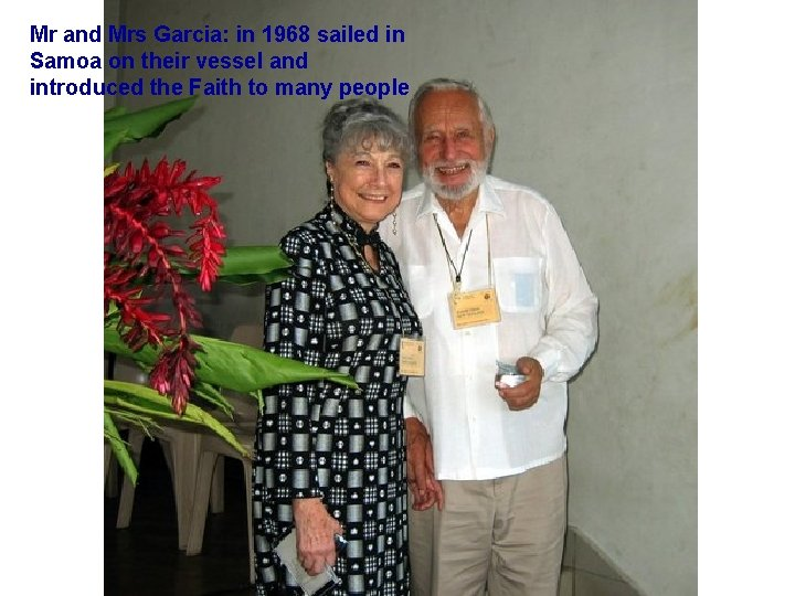 Mr and Mrs Garcia: in 1968 sailed in Samoa on their vessel and introduced
